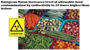 European Union Commissioners passed secret emergency law to increase radiation contamination in food to 20 times higher than before